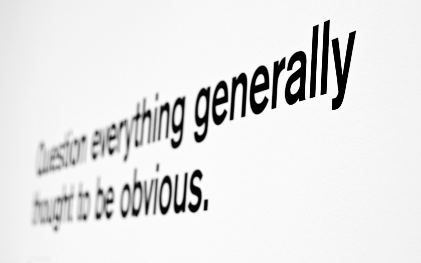 """""""Question everything generally thought to be obvious."""" —Dieter Rams"""
